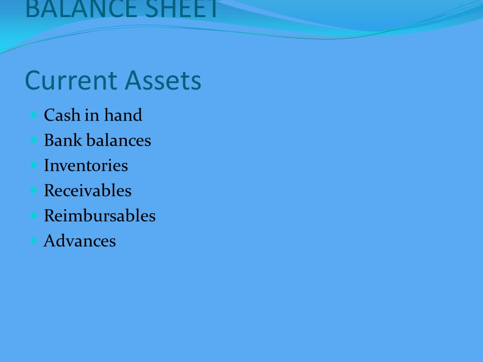 BALANCE SHEET Current Assets Cash in hand Bank balances Inventories Receivables Reimbursables Advances