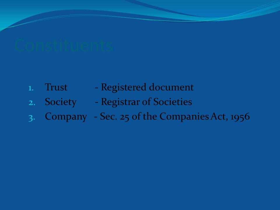 Constituents 1. Trust - Registered document 2. Society - Registrar of Societies 3.
