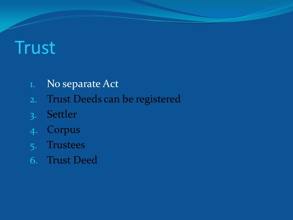 Trust 1. No separate Act 2. Trust Deeds can be registered 3.