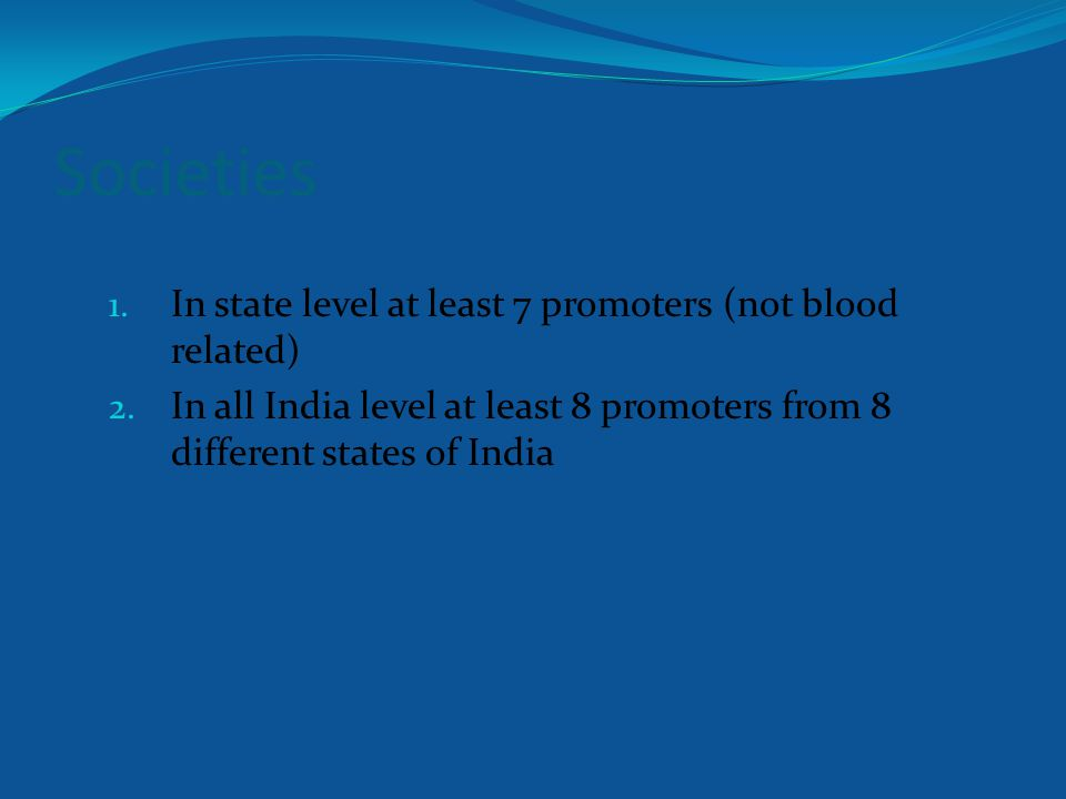 Societies 1. In state level at least 7 promoters (not blood related) 2.