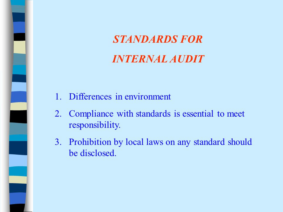 STANDARDS FOR INTERNAL AUDIT 1.Differences in environment 2.Compliance with standards is essential to meet responsibility. 3.Prohibition by local laws