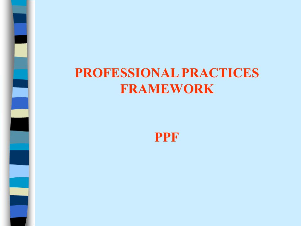 PROFESSIONAL PRACTICES FRAMEWORK PPF