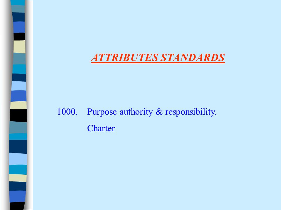 ATTRIBUTES STANDARDS 1000. Purpose authority & responsibility. Charter