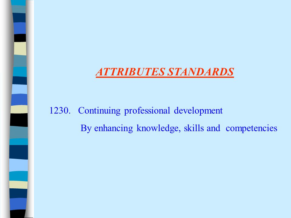 ATTRIBUTES STANDARDS 1230. Continuing professional development By enhancing knowledge, skills and competencies