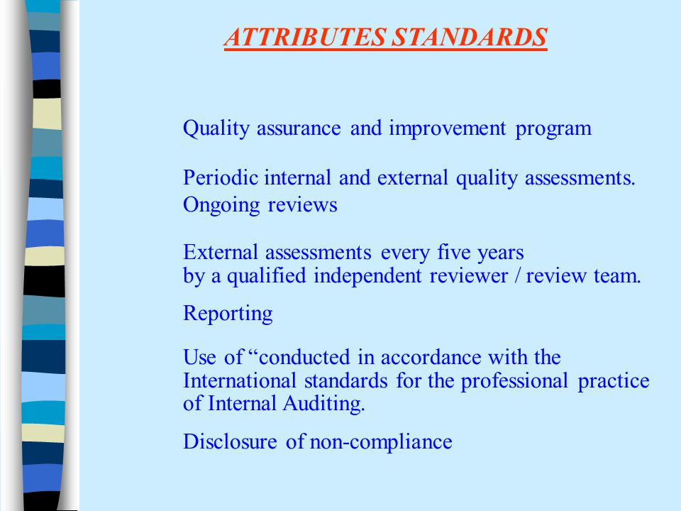 ATTRIBUTES STANDARDS Quality assurance and improvement program Periodic internal and external quality assessments.