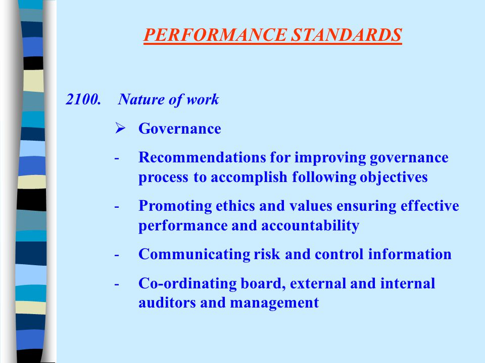 PERFORMANCE STANDARDS 2100. Nature of work  Governance -Recommendations for improving governance process to accomplish following objectives -Promotin