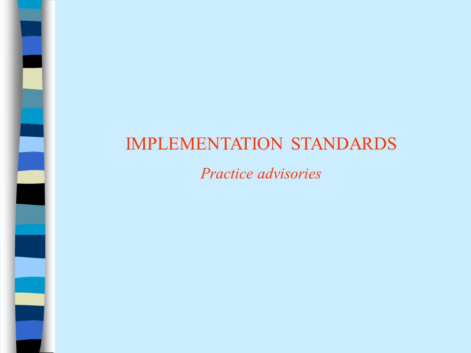 IMPLEMENTATION STANDARDS Practice advisories