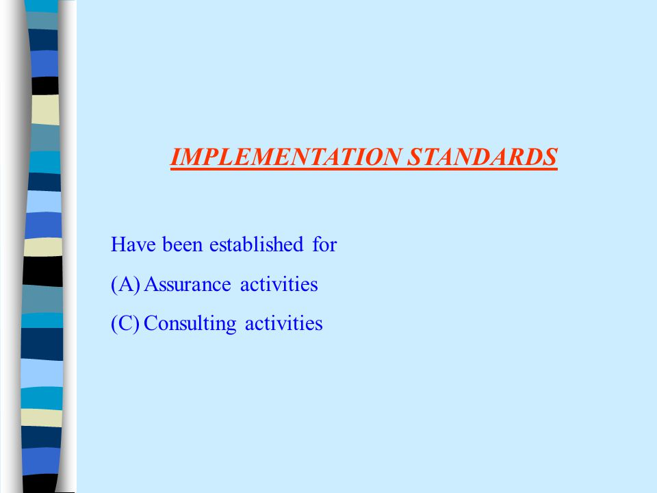 IMPLEMENTATION STANDARDS Have been established for (A)Assurance activities (C)Consulting activities