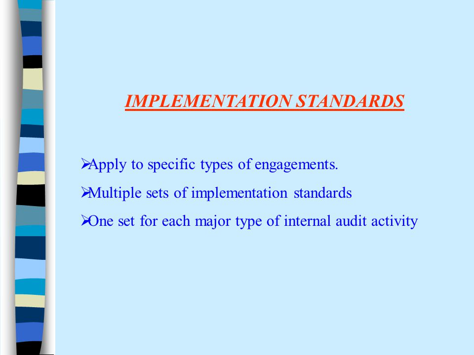 IMPLEMENTATION STANDARDS  Apply to specific types of engagements.