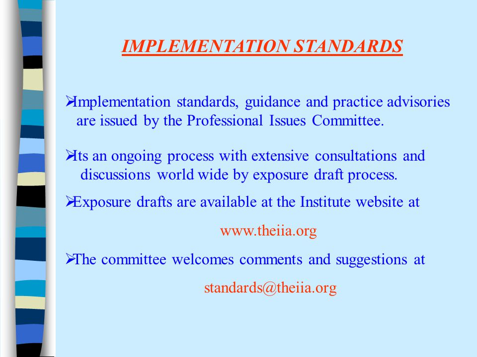 IMPLEMENTATION STANDARDS  Implementation standards, guidance and practice advisories are issued by the Professional Issues Committee.  Its an ongoin