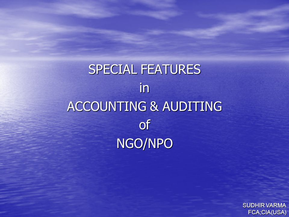 SUDHIR VARMA FCA;CIA(USA) SPECIAL FEATURES in ACCOUNTING & AUDITING ofNGO/NPO