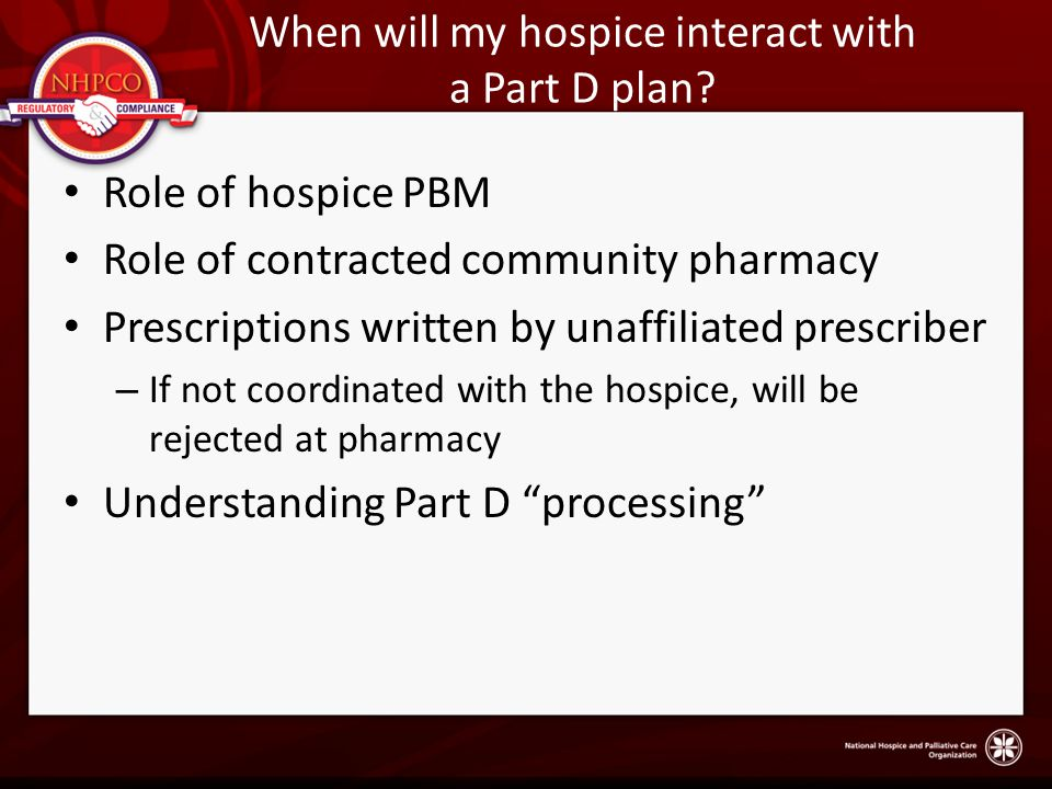 When will my hospice interact with a Part D plan.