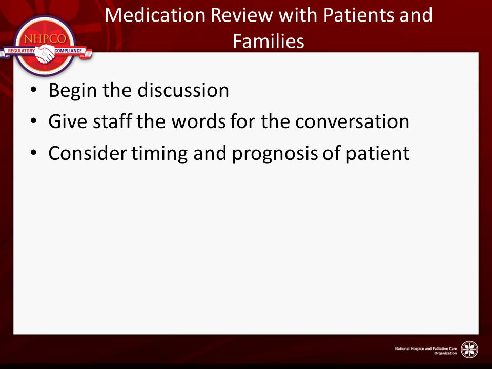 Medication Review with Patients and Families Begin the discussion Give staff the words for the conversation Consider timing and prognosis of patient