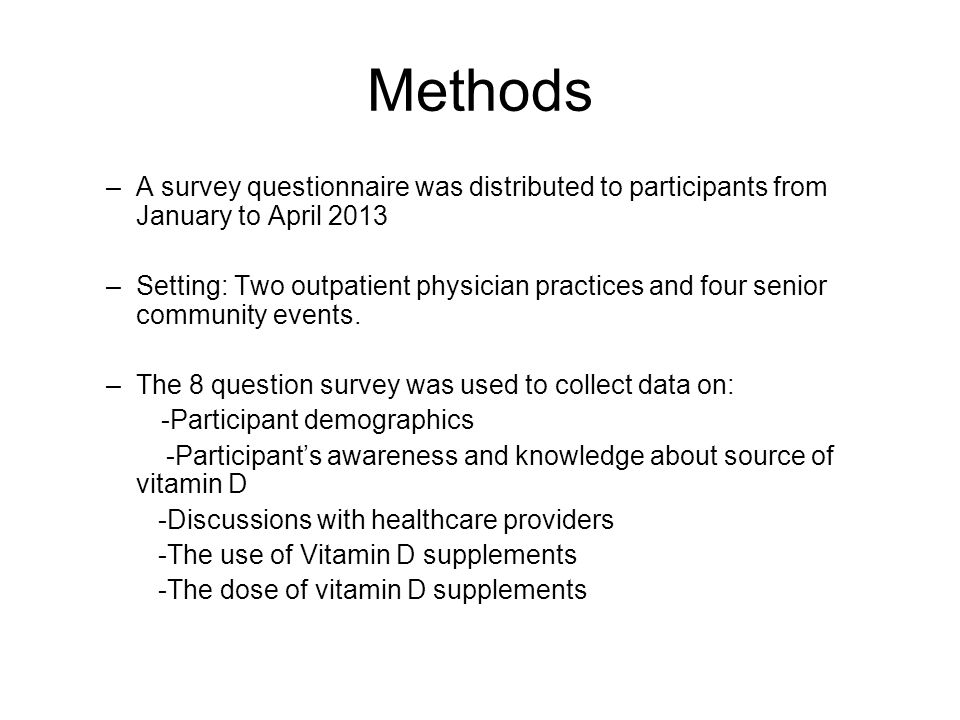 Methods –A survey questionnaire was distributed to participants from January to April 2013 –Setting: Two outpatient physician practices and four senior community events.