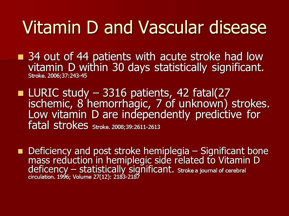 Vitamin D and Vascular disease 34 out of 44 patients with acute stroke had low vitamin D within 30 days statistically significant.
