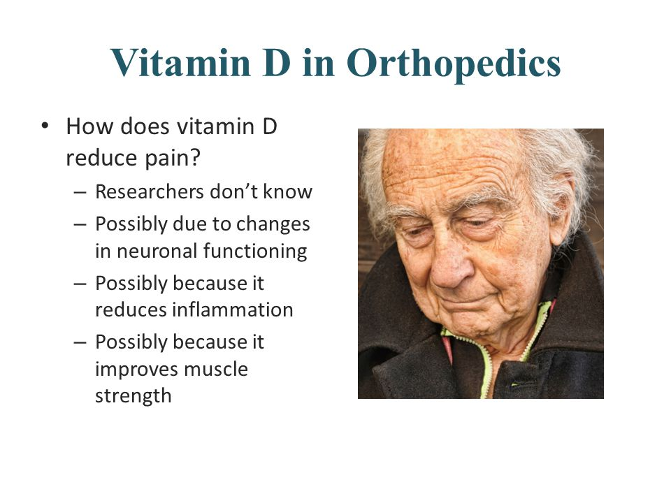 Vitamin D in Orthopedics How does vitamin D reduce pain.