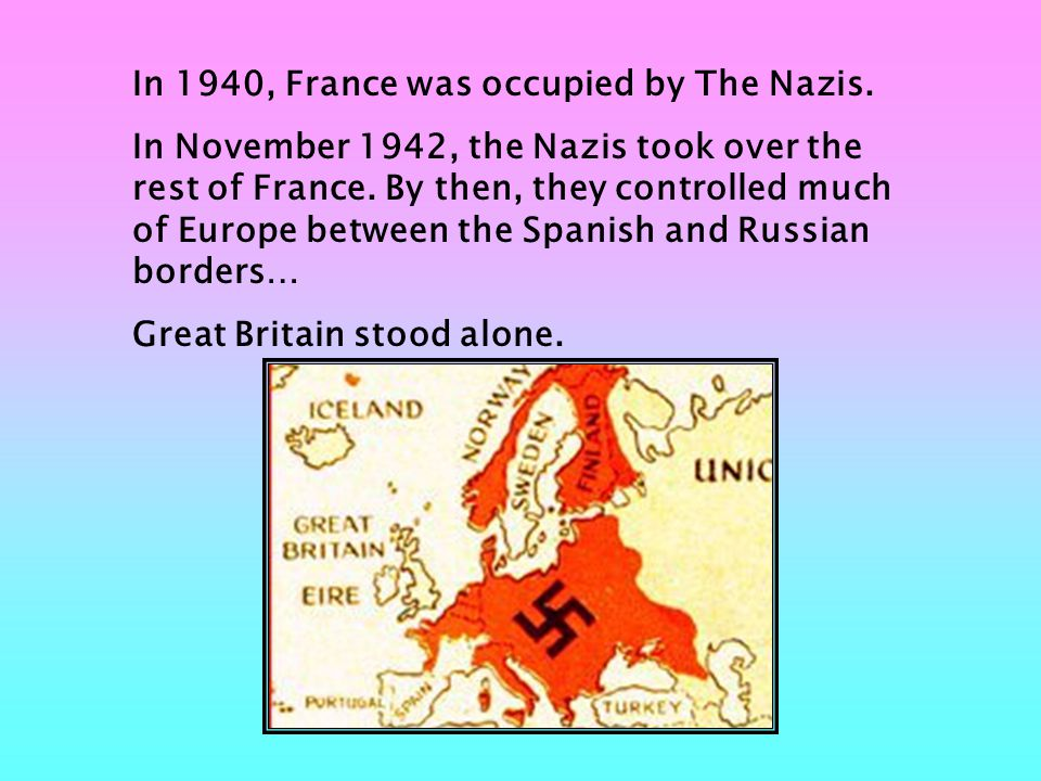 In 1940, France was occupied by The Nazis.