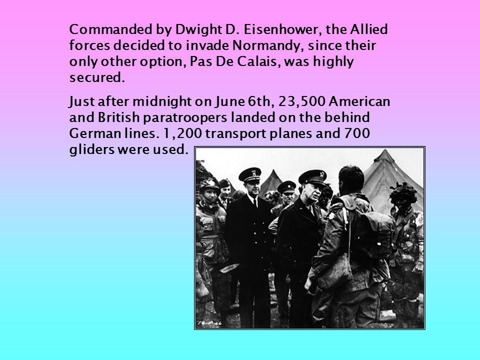 A little after daybreak, 4,000 transports, 800 warships, and an unknown number of smaller boats arrived at the beaches of Normandy with the US and British armies.