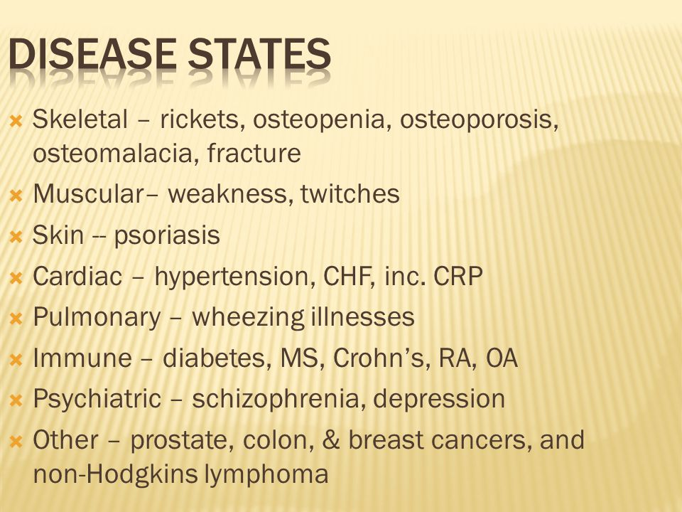  Skeletal – rickets, osteopenia, osteoporosis, osteomalacia, fracture  Muscular– weakness, twitches  Skin -- psoriasis  Cardiac – hypertension, CH