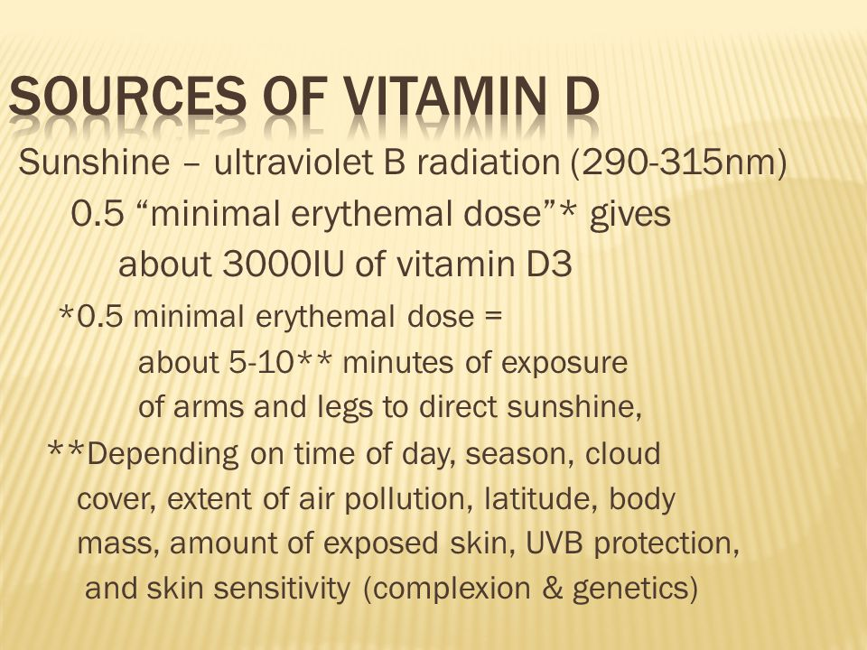 """Sunshine – ultraviolet B radiation (290-315nm) 0.5 """"minimal erythemal dose""""* gives about 3000IU of vitamin D3 *0.5 minimal erythemal dose = about 5-10"""