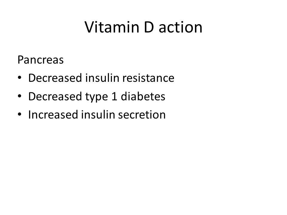 Vitamin D action Pancreas Decreased insulin resistance Decreased type 1 diabetes Increased insulin secretion