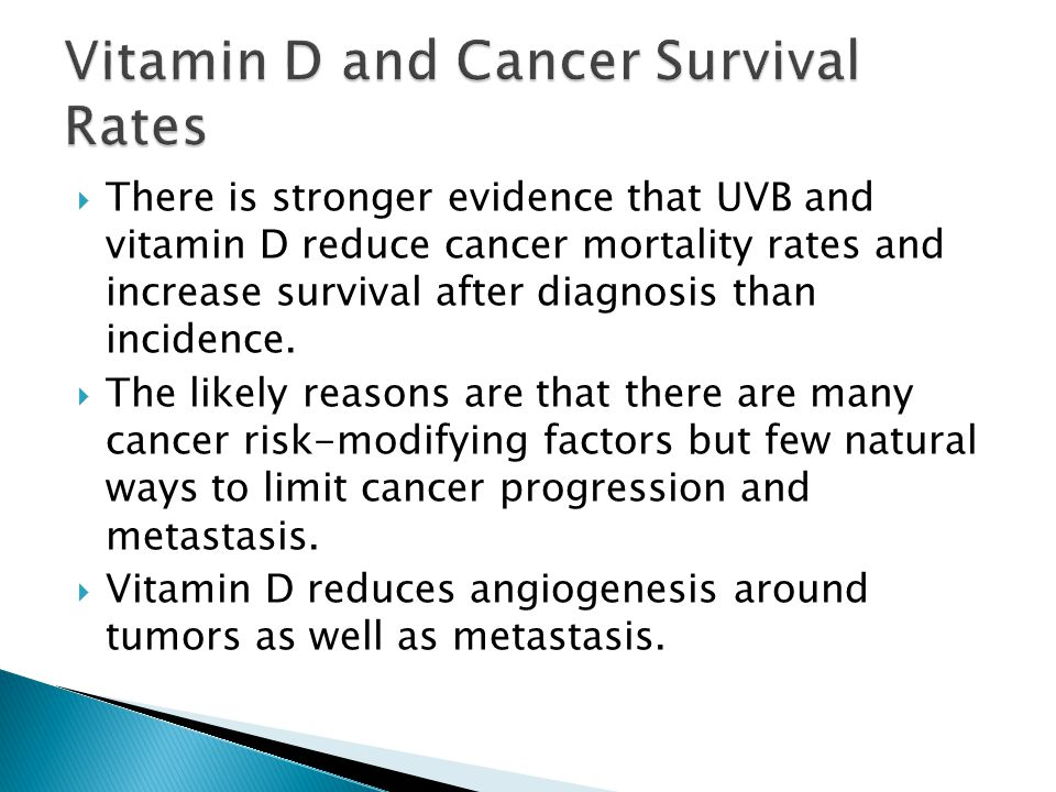  There is stronger evidence that UVB and vitamin D reduce cancer mortality rates and increase survival after diagnosis than incidence.  The likely r