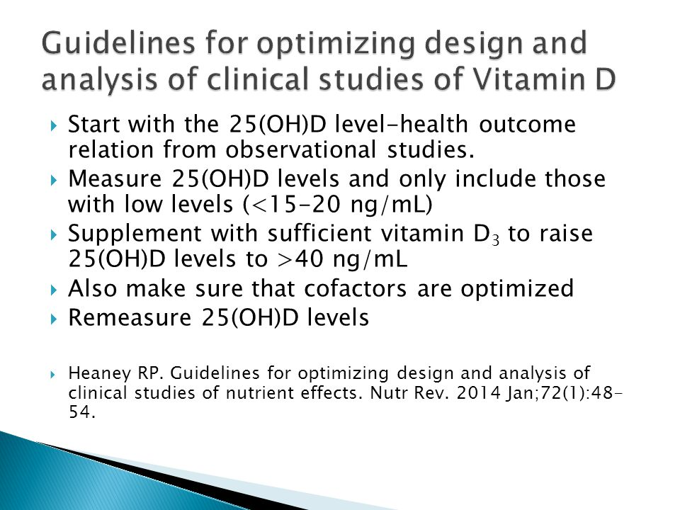  Start with the 25(OH)D level-health outcome relation from observational studies.  Measure 25(OH)D levels and only include those with low levels (<1