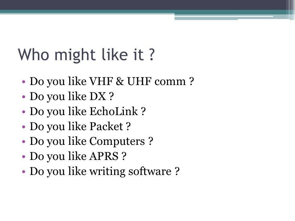 Who might like it . Do you like VHF & UHF comm . Do you like DX .
