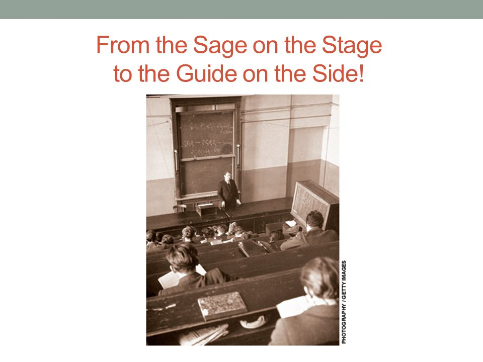 From the Sage on the Stage to the Guide on the Side!
