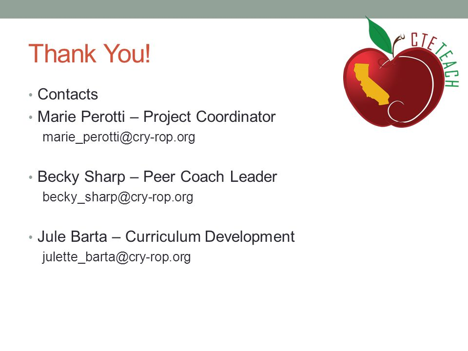 Thank You! Contacts Marie Perotti – Project Coordinator marie_perotti@cry-rop.org Becky Sharp – Peer Coach Leader becky_sharp@cry-rop.org Jule Barta –