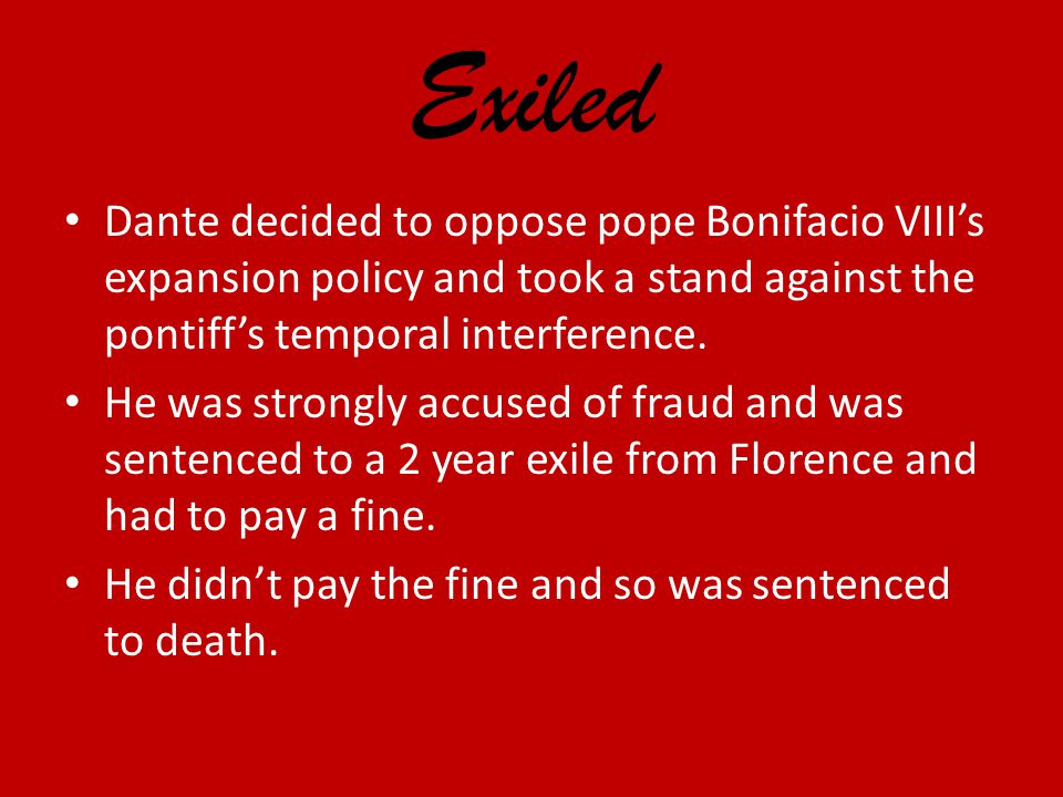 Exiled Dante decided to oppose pope Bonifacio VIII's expansion policy and took a stand against the pontiff's temporal interference.