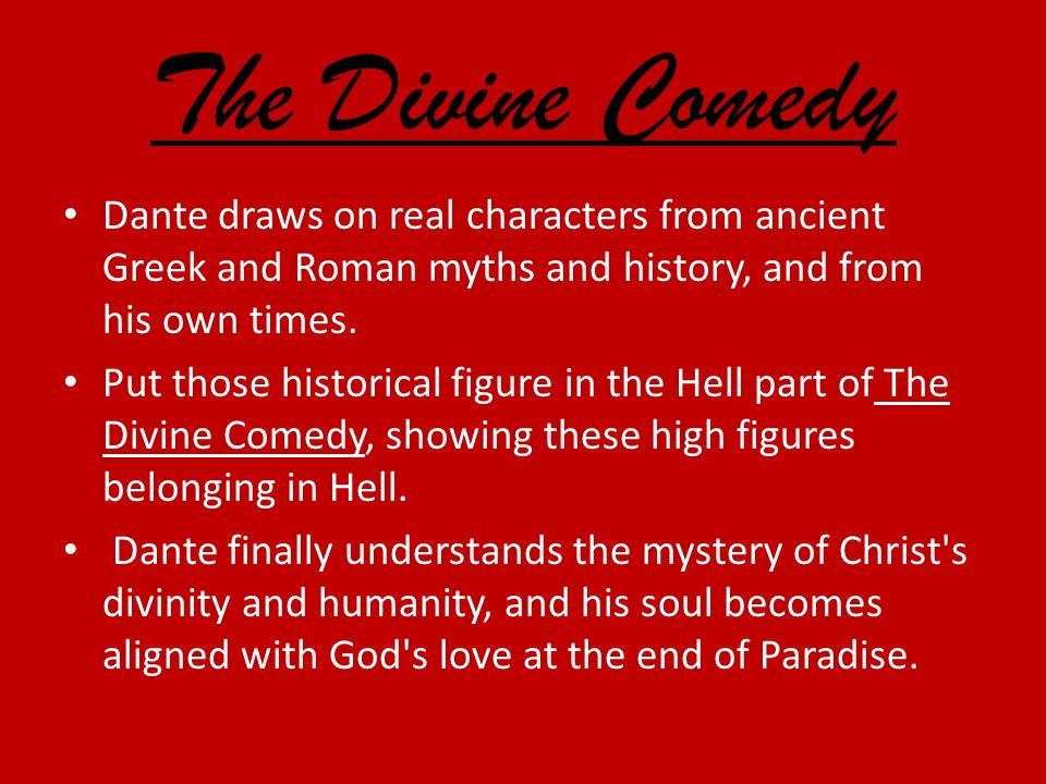 The Divine Comedy Dante draws on real characters from ancient Greek and Roman myths and history, and from his own times.