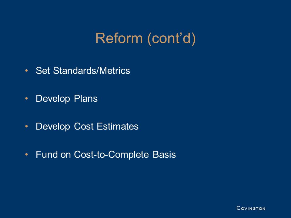 Reform (cont'd) Set Standards/Metrics Develop Plans Develop Cost Estimates Fund on Cost-to-Complete Basis