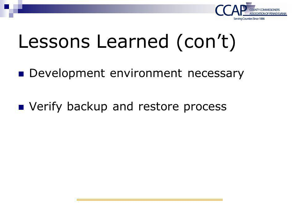 Lessons Learned (con't) Development environment necessary Verify backup and restore process
