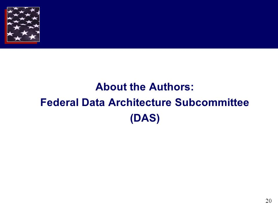 20 About the Authors: Federal Data Architecture Subcommittee (DAS)