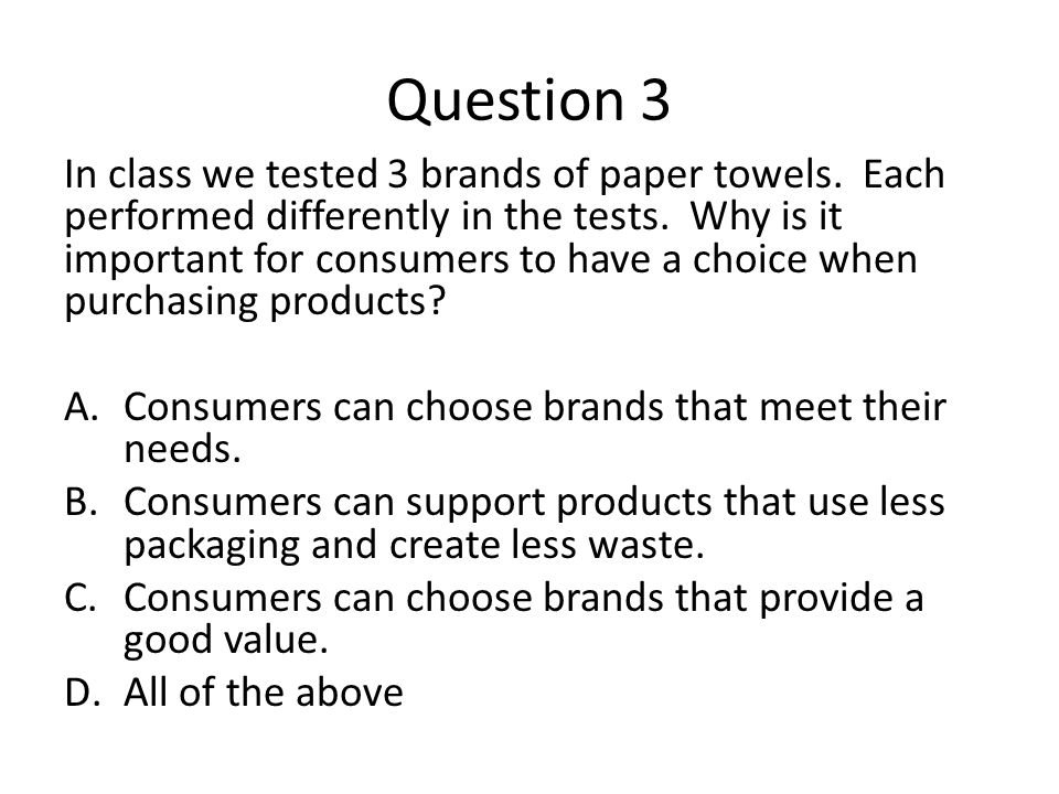 Answer 3 In class we tested 3 brands of paper towels.