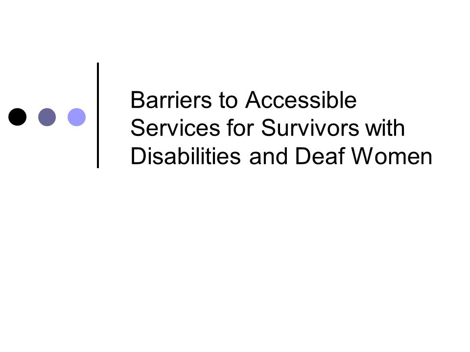 Barriers to Accessible Services for Survivors with Disabilities and Deaf Women