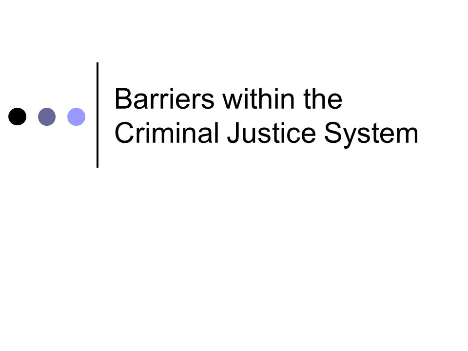 Barriers within the Criminal Justice System