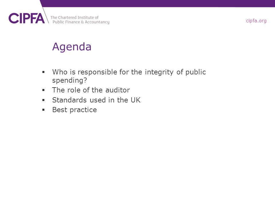 cipfa.org Agenda  Who is responsible for the integrity of public spending.