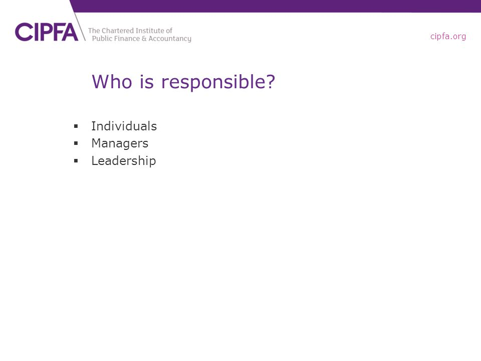 cipfa.org Who is responsible  Individuals  Managers  Leadership