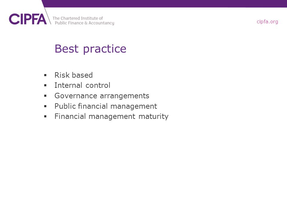 cipfa.org Best practice  Risk based  Internal control  Governance arrangements  Public financial management  Financial management maturity