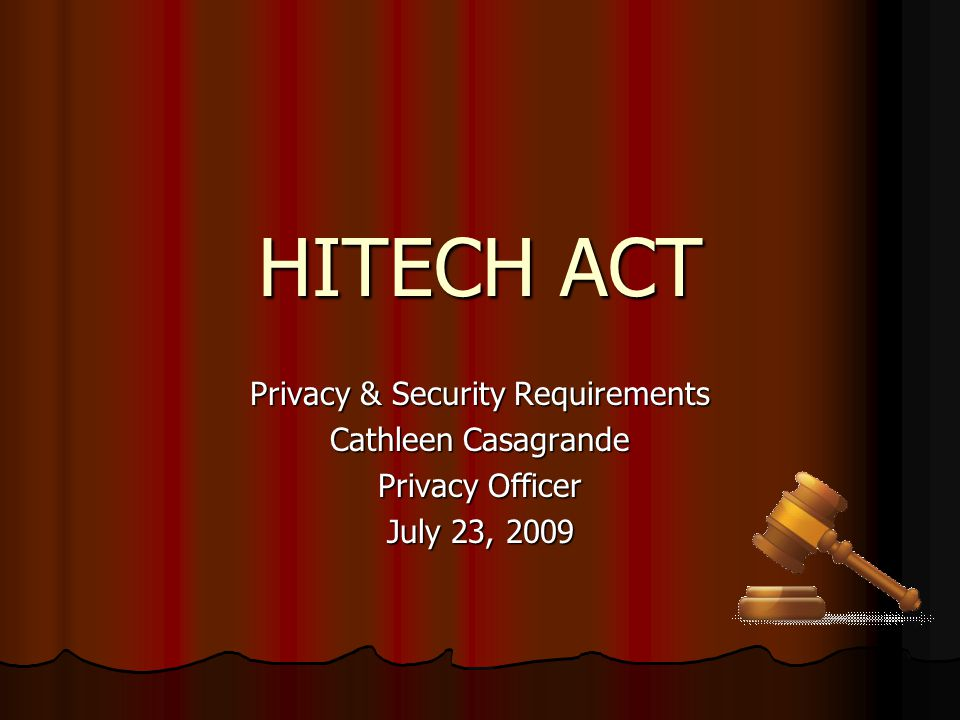 HITECH ACT Privacy & Security Requirements Cathleen Casagrande Privacy Officer July 23, 2009