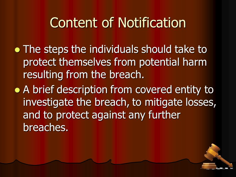 Content of Notification The steps the individuals should take to protect themselves from potential harm resulting from the breach. The steps the indiv