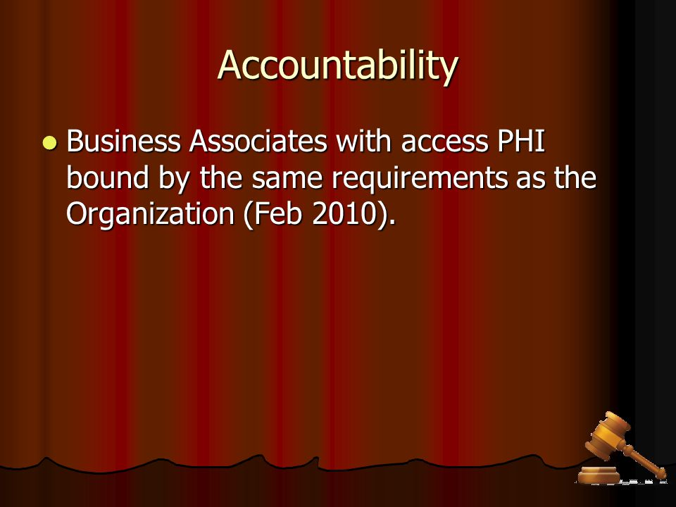 Accountability Assure business associate contracts, authorizing and defining their use of the PHI shared with them.