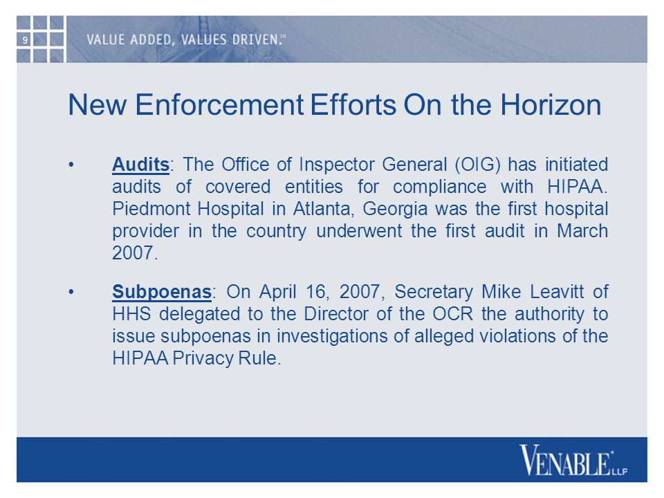 9 New Enforcement Efforts On the Horizon Audits: The Office of Inspector General (OIG) has initiated audits of covered entities for compliance with HIPAA.