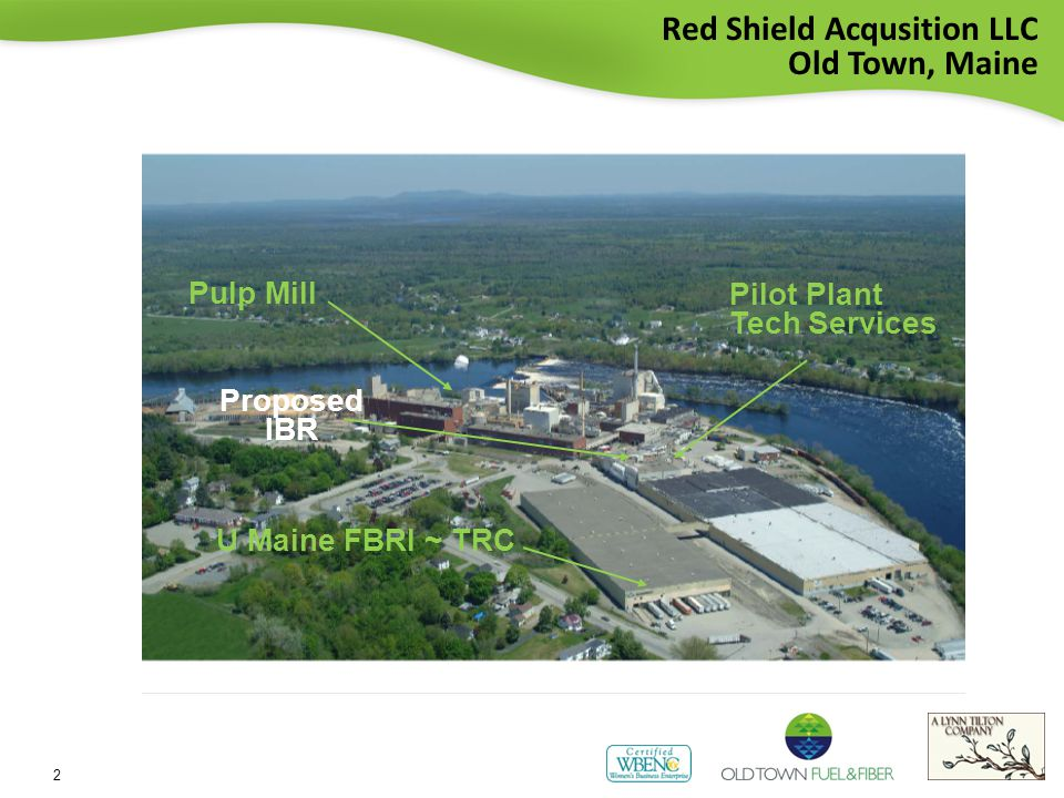Red Shield Acqusition LLC Old Town, Maine Pulp Mill Proposed IBR Pilot Plant Tech Services U Maine FBRI ~ TRC 2