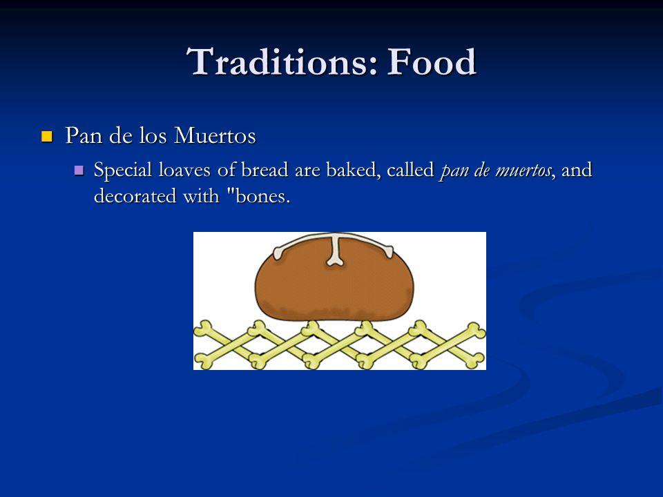 Traditions: Food Pan de los Muertos Pan de los Muertos Special loaves of bread are baked, called pan de muertos, and decorated with bones.