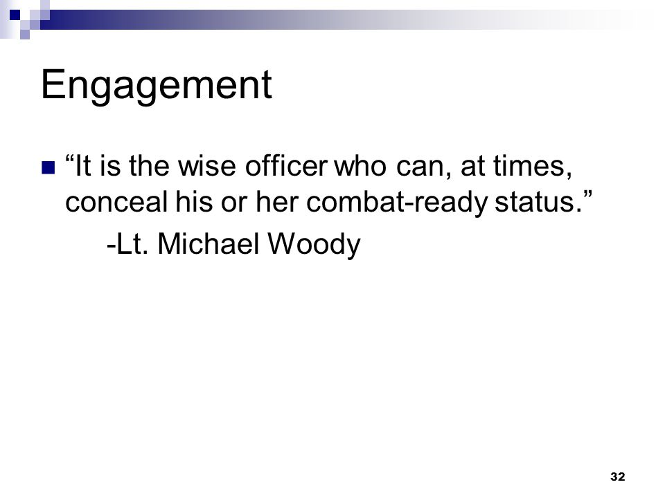 """32 Engagement """"It is the wise officer who can, at times, conceal his or her combat-ready status."""" -Lt. Michael Woody"""