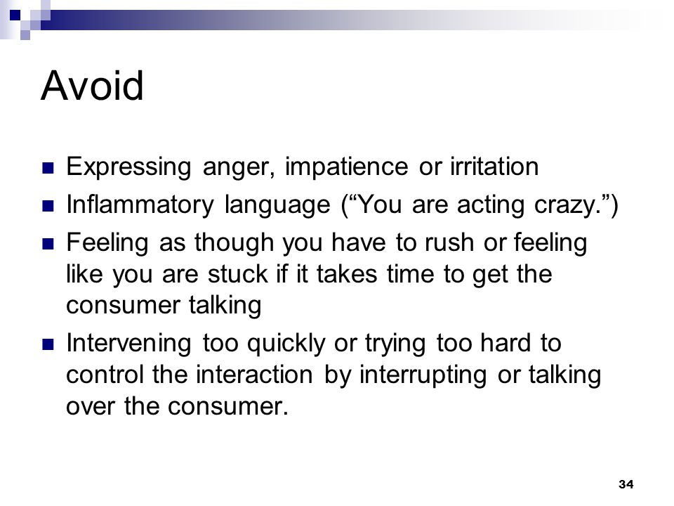 """34 Avoid Expressing anger, impatience or irritation Inflammatory language (""""You are acting crazy."""") Feeling as though you have to rush or feeling like"""