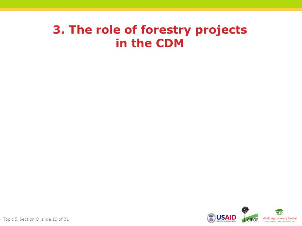 3. The role of forestry projects in the CDM Topic 5, Section D, slide 10 of 31